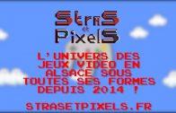 Stras et Pixels : L'Univers des Jeux Vidéo en Alsace sous toutes ses formes depuis 2018 !